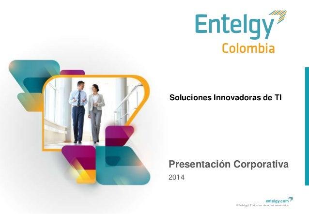 Soluciones Innovadoras de TI  Presentación Corporativa 2014  entelgy.com ©Entelgy I Todos los derechos reservados