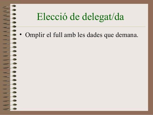Elecció de delegat/da  • Omplir el full amb les dades que demana.