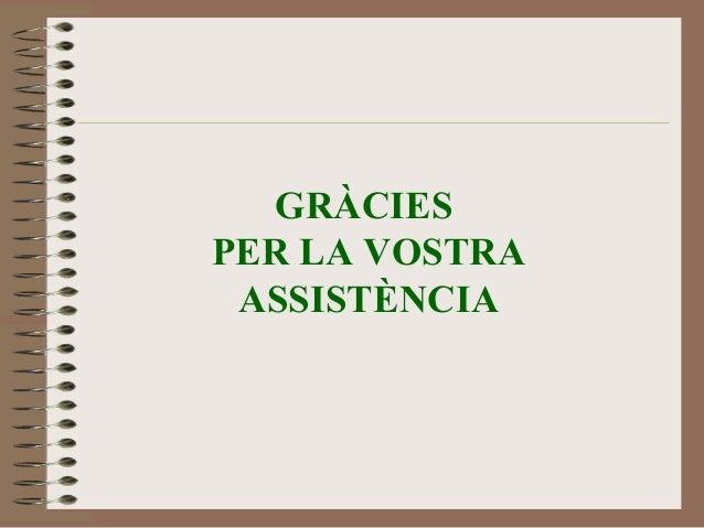 GRÀCIES  PER LA VOSTRA  ASSISTÈNCIA