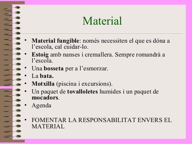Material  • Material fungible: només necessiten el que es dóna a  l'escola, cal cuidar-lo.  • Estoig amb nanses i cremalle...