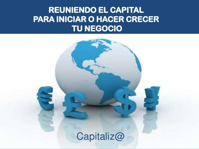 REUNIENDO EL CAPITALPARA INICIAR O HACER CRECER         TU NEGOCIO         Capitaliz@