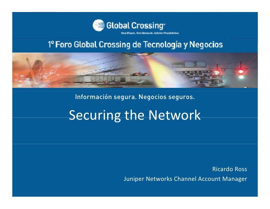 Información segura. Negocios seguros.                 Securing the Network               Securing the Network             ...