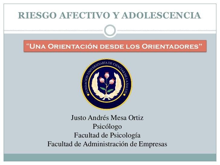 """RIESGO AFECTIVO Y ADOLESCENCIA """"Una Orientación desde los Orientadores""""             Justo Andrés Mesa Ortiz               ..."""