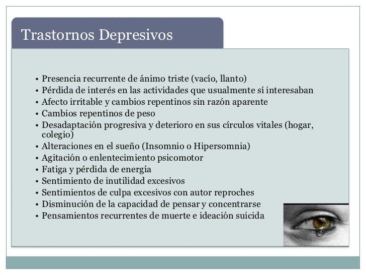 Trastornos Depresivos •   Presencia recurrente de ánimo triste (vacío, llanto) •   Pérdida de interés en las actividades q...