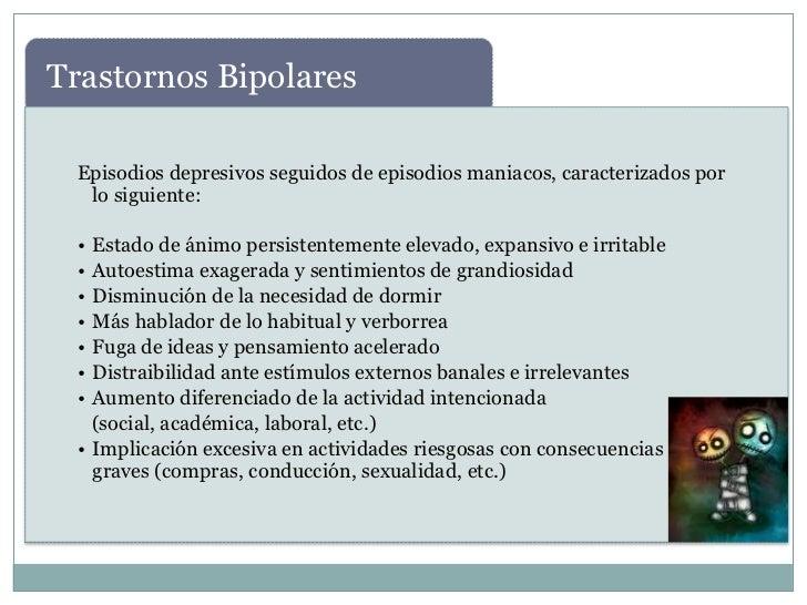 Trastornos Bipolares Episodios depresivos seguidos de episodios maniacos, caracterizados por  lo siguiente: • Estado de án...