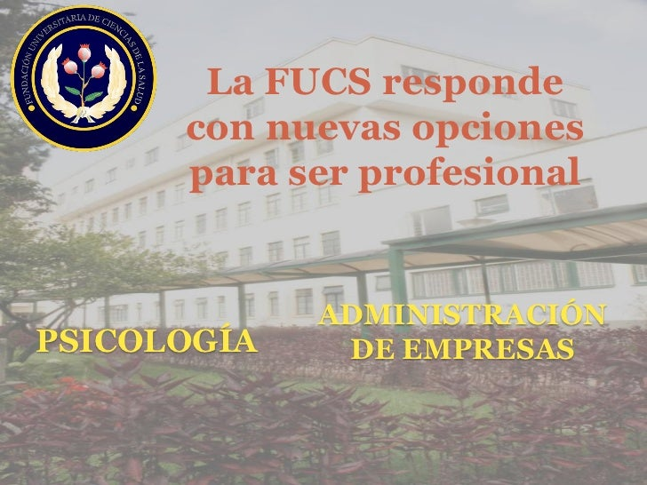 La FUCS responde      con nuevas opciones      para ser profesional             ADMINISTRACIÓNPSICOLOGÍA    DE EMPRESAS