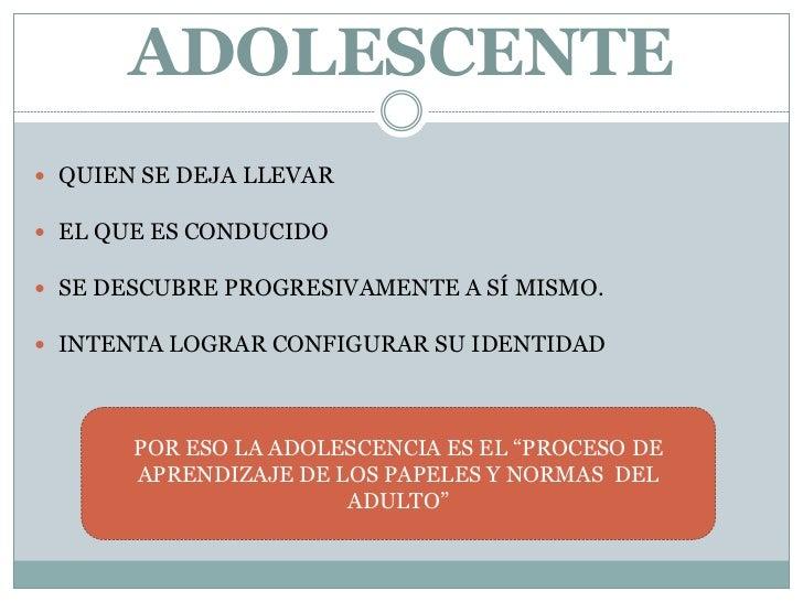 ADOLESCENTE QUIEN SE DEJA LLEVAR EL QUE ES CONDUCIDO SE DESCUBRE PROGRESIVAMENTE A SÍ MISMO. INTENTA LOGRAR CONFIGURAR...