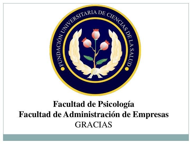 Facultad de PsicologíaFacultad de Administración de Empresas               GRACIAS