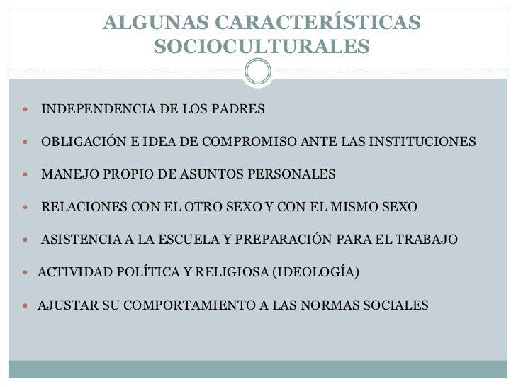 ALGUNAS CARACTERÍSTICAS              SOCIOCULTURALES   INDEPENDENCIA DE LOS PADRES   OBLIGACIÓN E IDEA DE COMPROMISO ANT...