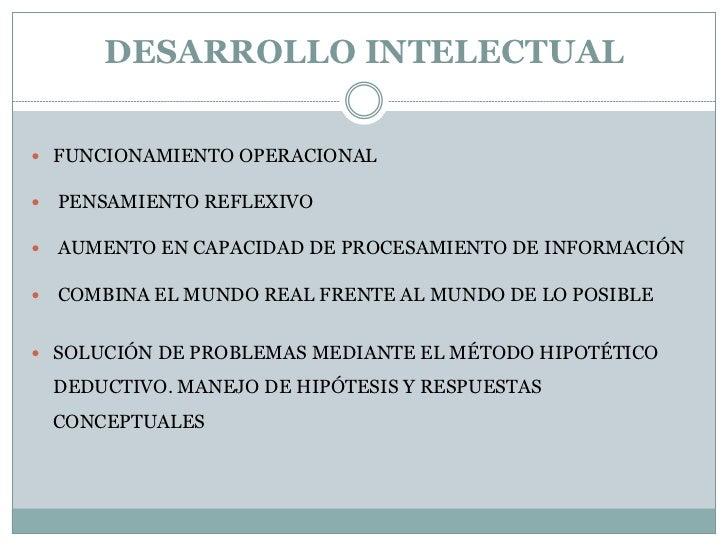 DESARROLLO INTELECTUAL FUNCIONAMIENTO OPERACIONAL   PENSAMIENTO REFLEXIVO   AUMENTO EN CAPACIDAD DE PROCESAMIENTO DE IN...