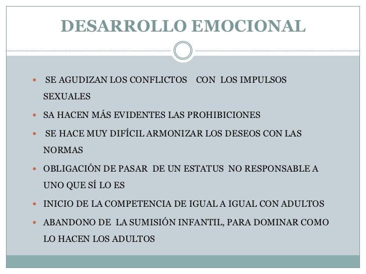 DESARROLLO EMOCIONAL   SE AGUDIZAN LOS CONFLICTOS CON LOS IMPULSOS    SEXUALES SA HACEN MÁS EVIDENTES LAS PROHIBICIONES...