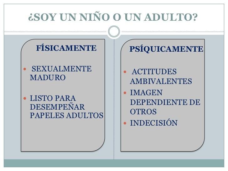 ¿SOY UN NIÑO O UN ADULTO?  FÍSICAMENTE       PSÍQUICAMENTE SEXUALMENTE       ACTITUDES MADURO              AMBIVALENTES ...