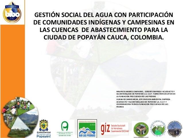 GESTIÓN SOCIAL DEL AGUA CON PARTICIPACIÓN DE COMUNIDADES INDÍGENAS Y CAMPESINAS EN LAS CUENCAS DE ABASTECIMIENTO PARA LA C...