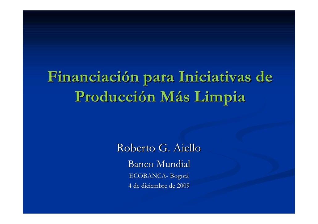 Financiación para Iniciativas de    Producción Más Limpia            Roberto G. Aiello            Banco Mundial           ...