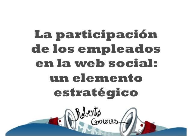 La participación de los empleados en la web social: un elemento estratégico