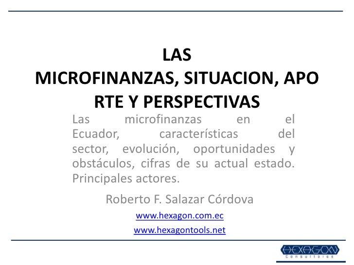LAS MICROFINANZAS, SITUACION, APORTE Y PERSPECTIVAS<br />Las microfinanzas en el Ecuador, características del sector, evol...