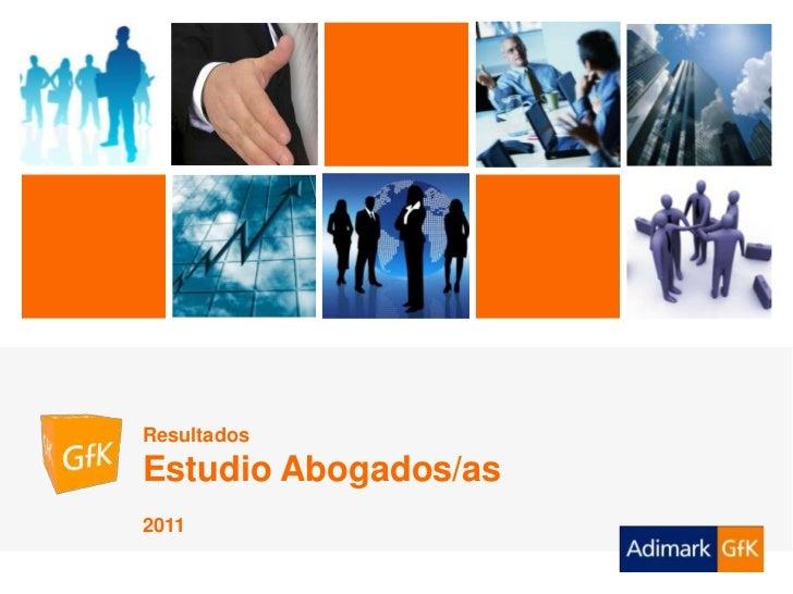 ADIMARK GfK                Estudio Abogadas   Marzo 2011              Resultados              Estudio Abogados/as         ...