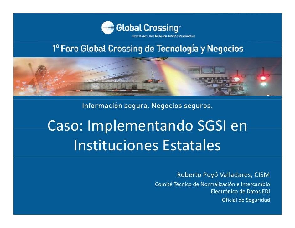 Información segura. Negocios seguros.        Caso:ImplementandoSGSIen      Caso: Implementando SGSI en         Institu...