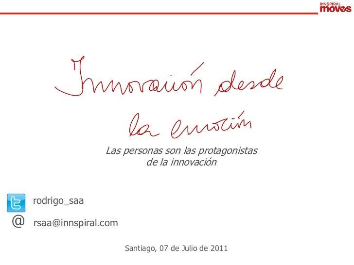 Las personas son las protagonistas                            de la innovación    rodrigo_saa@   rsaa@innspiral.com       ...