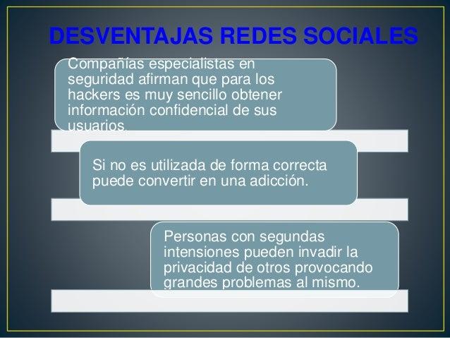 DESVENTAJAS REDES SOCIALES Personas con segundas intensiones pueden invadir la privacidad de otros provocando grandes prob...