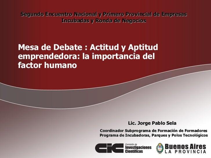 Segundo Encuentro Nacional y Primero Provincial de Empresas Incubadas y Ronda de Negocios Mesa de Debate : Actitud y Aptit...
