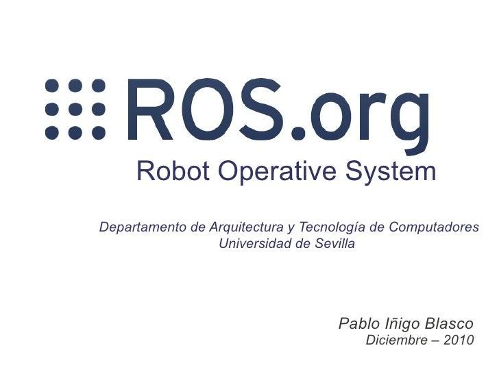 Robot Operative SystemDepartamento de Arquitectura y Tecnología de Computadores                 Universidad de Sevilla    ...