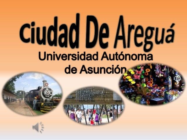  Areguá es la capital del departamento Central del Paraguay.  Fue fundado en el año 1538 por Domingo Martínez de Irala. ...