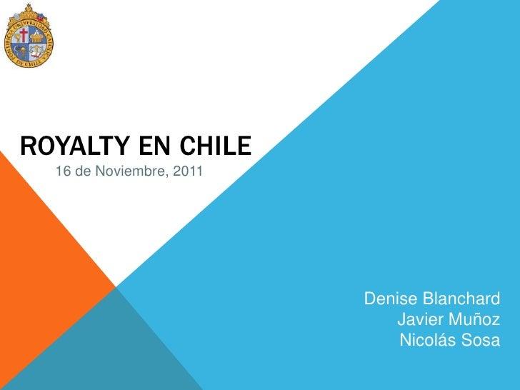 ROYALTY EN CHILE  16 de Noviembre, 2011                          Denise Blanchard                             Javier Muñoz...