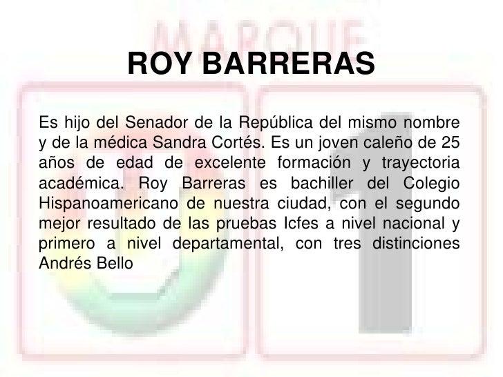 Es politólogo de la Pontificia Universidad Javeriana deBogotá, con énfasis en Comunicación y ParticipaciónPolítica. Roy Ba...