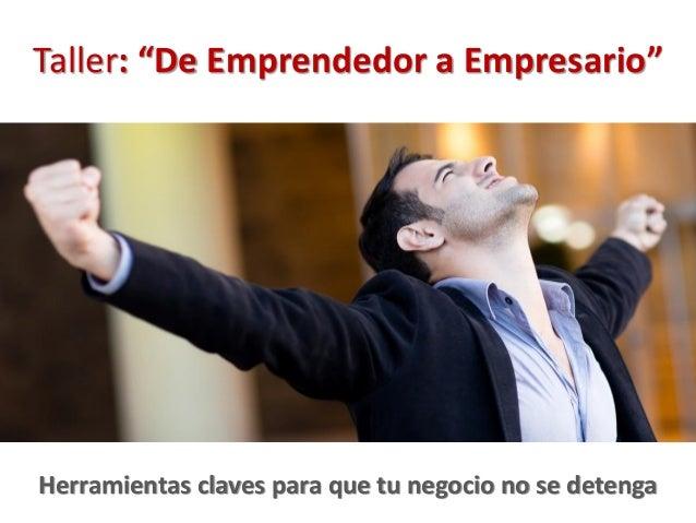 "Redes sociales para emprendedores hoy en díaTaller: ""De Emprendedor a Empresario"" Herramientas claves para que tu negocio ..."