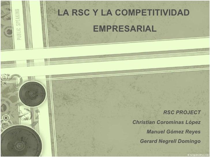 RSC PROJECT Christian Corominas López Manuel Gómez Reyes Gerard Negrell Domingo LA RSC Y LA COMPETITIVIDAD  EMPRESARIAL