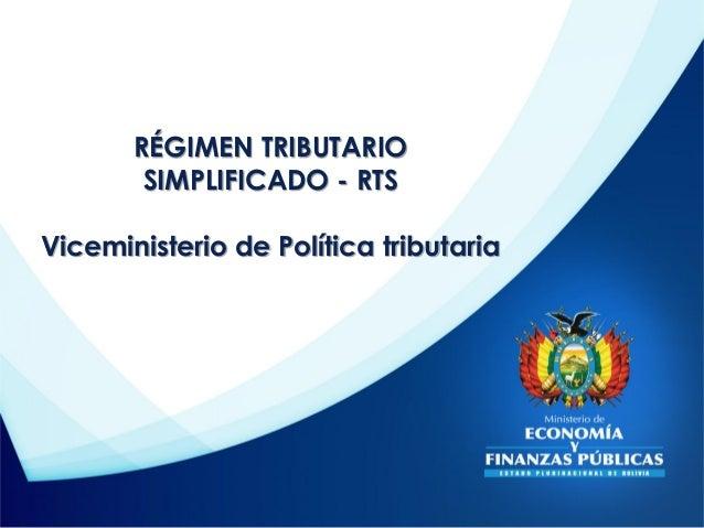 RÉGIMEN TRIBUTARIO SIMPLIFICADO - RTS Viceministerio de Política tributaria