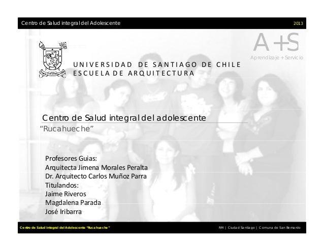 2013A+SCentro de Salud integral del AdolescenteA+SAprendizaje + ServicioUNIVERSIDADD ESANTIAGOD...