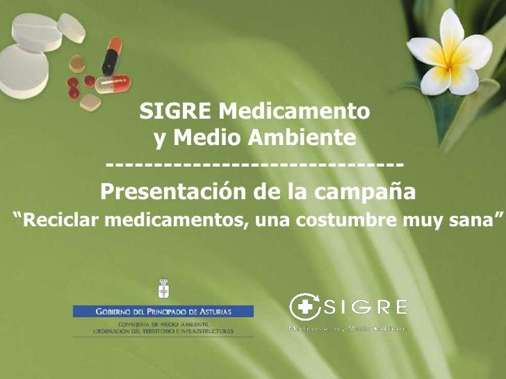 """SIGRE Medicamento y Medio Ambiente------------------------------- Presentación de la campaña""""Reciclar medicamentos, una co..."""