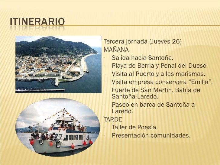 <ul><li>Tercera jornada (Jueves 26) </li></ul><ul><li>MAÑANA </li></ul><ul><li>Salida hacia Santoña. </li></ul><ul><li>Pla...