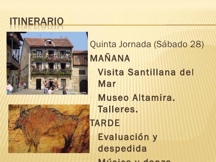 <ul><li>Quinta Jornada (Sábado 28) </li></ul><ul><li>MAÑANA </li></ul><ul><li>Visita Santillana del Mar </li></ul><ul><li>...