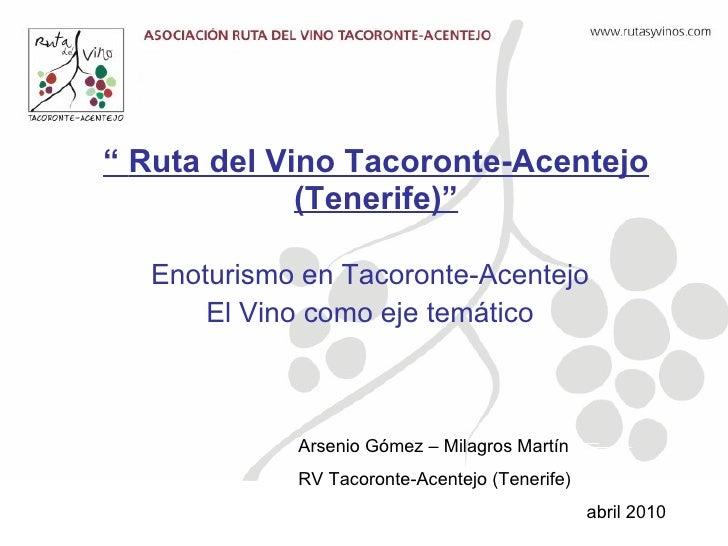 """""""  Ruta del Vino Tacoronte-Acentejo (Tenerife)"""" Enoturismo en Tacoronte-Acentejo El Vino como eje temático Arsenio Gómez –..."""