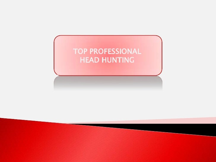 TOP PROFESSIONAL <br />HEAD HUNTING<br />