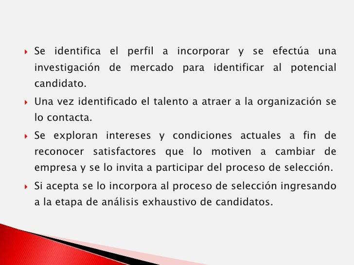 Se identifica el perfil a incorporar y se efectúa una investigación de mercado para identificar al potencial candidato.<br...