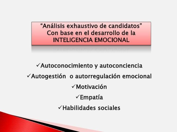 """""""Análisis exhaustivo de candidatos""""<br />Con base en el desarrollo de la INTELIGENCIA EMOCIONAL<br /><ul><li>Autoconocimie..."""