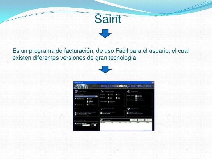 SaintEs un programa de facturación, de uso Fácil para el usuario, el cualexisten diferentes versiones de gran tecnología