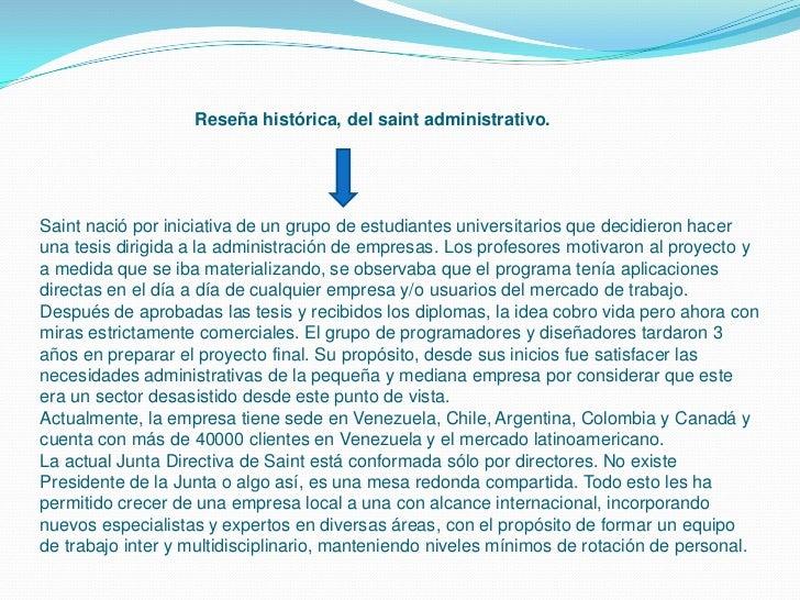 Reseña histórica, del saint administrativo.Saint nació por iniciativa de un grupo de estudiantes universitarios que decidi...