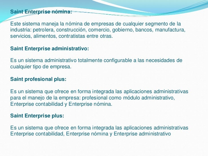 Saint Enterprise nómina:Este sistema maneja la nómina de empresas de cualquier segmento de laindustria: petrolera, constru...