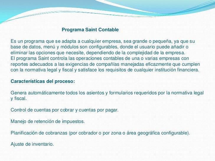 Programa Saint ContableEs un programa que se adapta a cualquier empresa, sea grande o pequeña, ya que subase de datos, men...