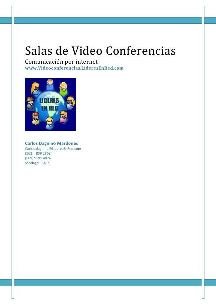 Salas de Video Conferencias Comunicación por internet www.Videoconferencias.LideresEnRed.com     Carlos Dagnino Mardones C...