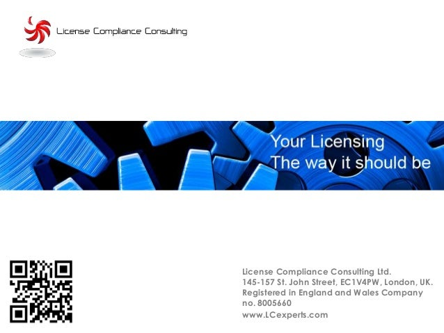License Compliance Consulting Ltd.145-157 St. John Street, EC1V4PW, London, UK.Registered in England and Wales Companyno. ...