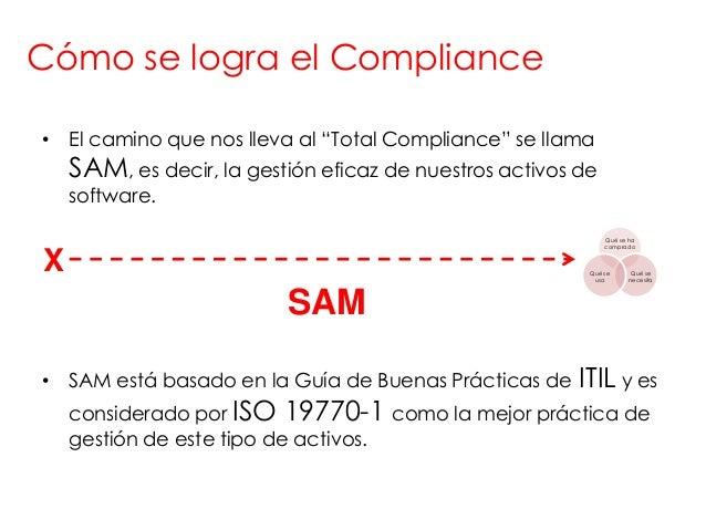 """Cómo se logra el Compliance• El camino que nos lleva al """"Total Compliance"""" se llama    SAM, es decir, la gestión eficaz de..."""