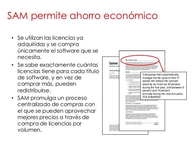 SAM permite ahorro económico• Se utilizan las licencias ya  adquiridas y se compra  únicamente el software que se  necesit...