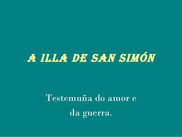 A ILLA DE SAN SIMÓN Testemuña do amor e da guerra.