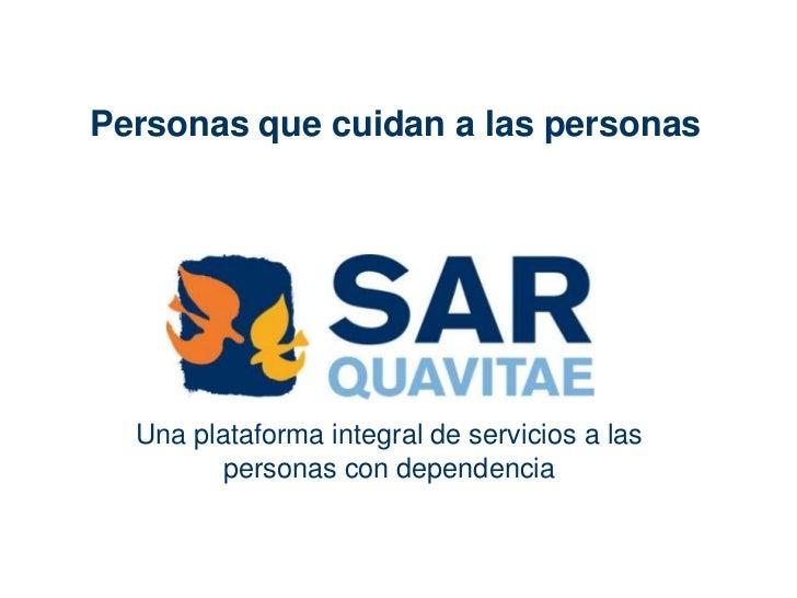 Personas que cuidan a las personas<br />Una plataforma integral de servicios a las personas con dependencia<br />